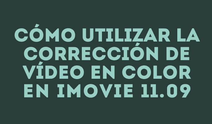 Cómo utilizar la corrección de vídeo en color en iMovie 11 y 09