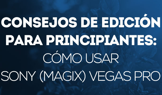 Tutorial: Cómo usar Sony Vegas Pro - Principiantes