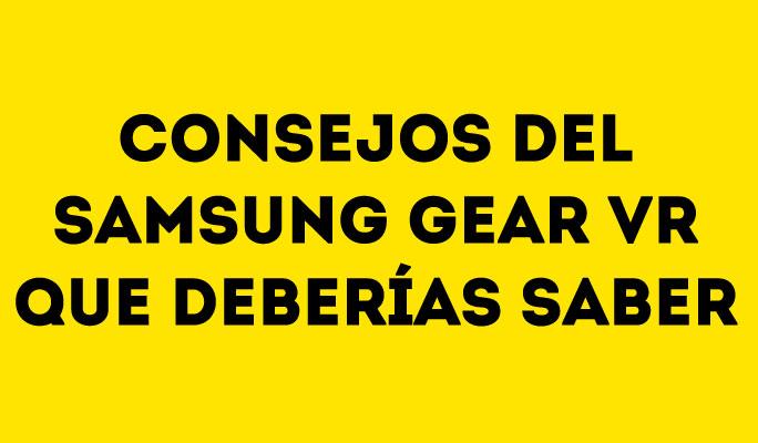 Consejos del Samsung Gear VR que deberías saber