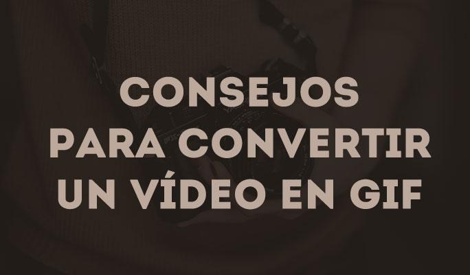 Consejos para convertir un vídeo en GIF