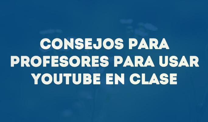 Consejos para profesores para usar YouTube en clase