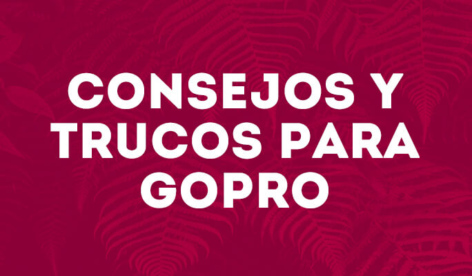 Consejos y trucos para Gopro