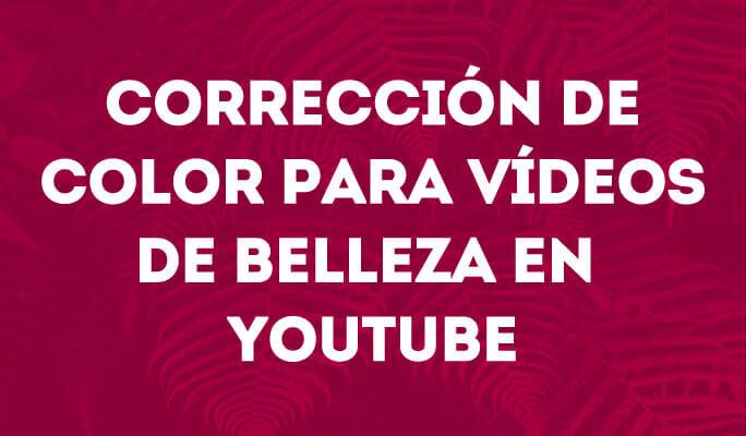 Corrección de color para vídeos de belleza en YouTube