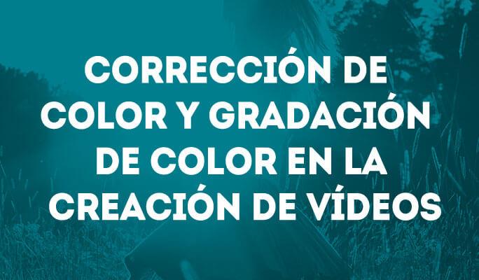 Corrección de color y gradación de color en la creación de vídeos