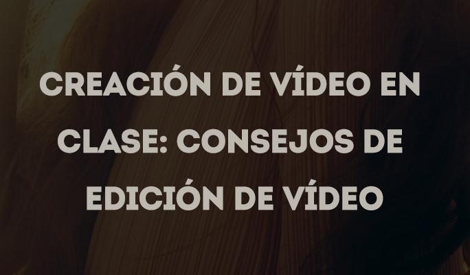 Creación de vídeo en clase: Consejos de edición de vídeo