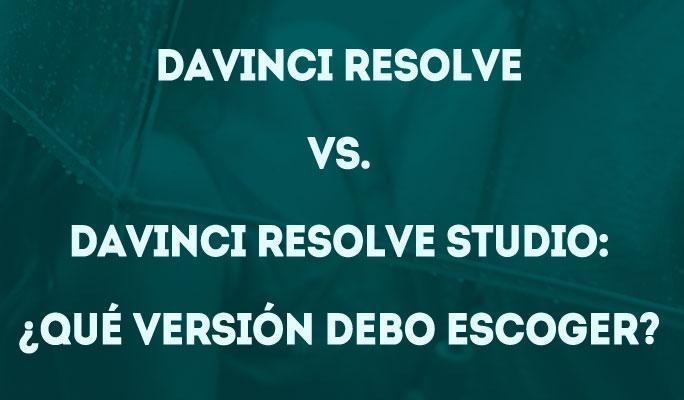 DaVinci Resolve vs. DaVinci Resolve Studio: ¿Qué versión debo escoger?