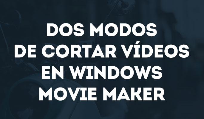 Cómo cortar vídeos en Windows Movie Maker