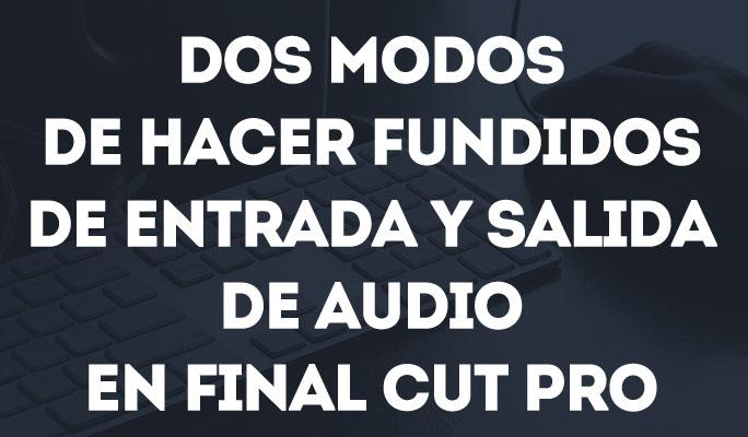 Dos modos de hacer fundidos de entrada y salida de audio en Final Cut Pro