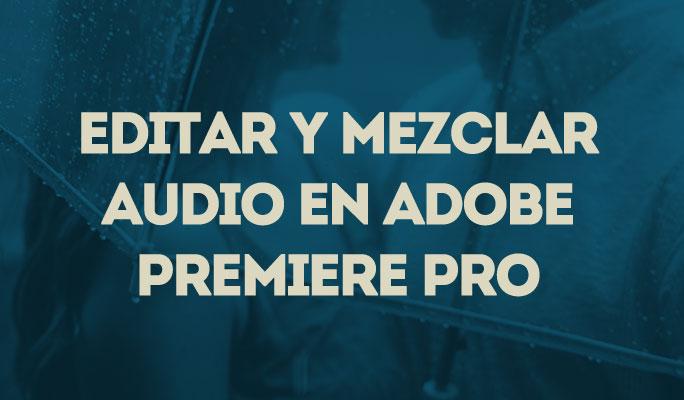 Editar y mezclar audio en Adobe Premiere Pro