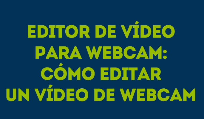 Editor de vídeo para Webcam: Cómo editar un vídeo de Webcam