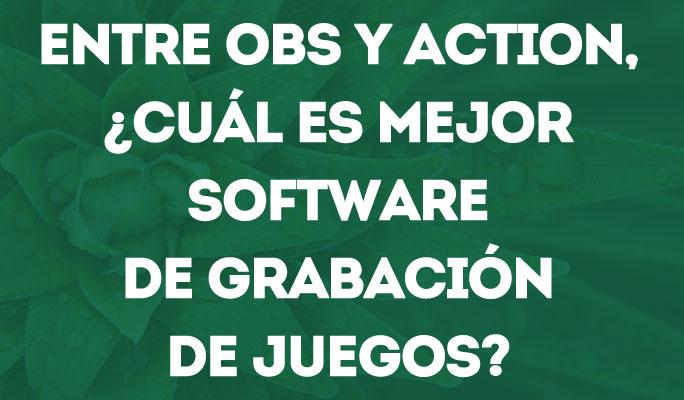 Entre OBS y Action, ¿cuál es mejor software de grabación de juegos?