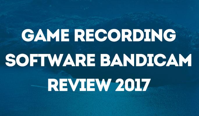 Game Recording Software Bandicam Review 2017