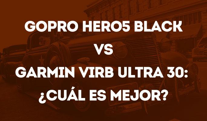 GoPro Hero5 Black VS Garmin VIRB Ultra 30: ¿Cuál es mejor?
