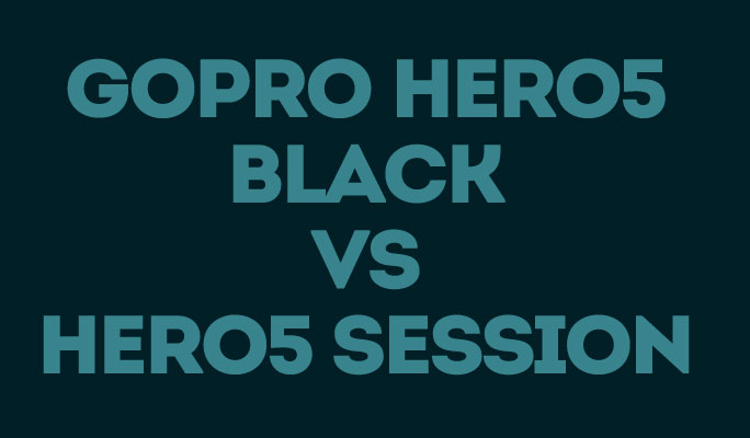 GoPro Hero5 Black Vs Hero5 Session
