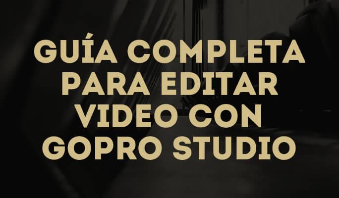 Guía completa para editar video con GoPro Studio