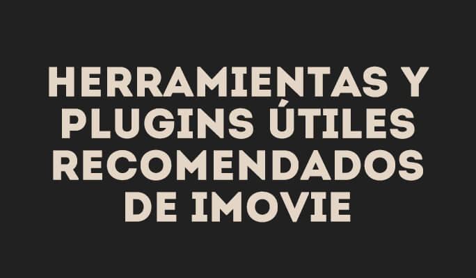 Herramientas y plugins útiles recomendados de iMovie