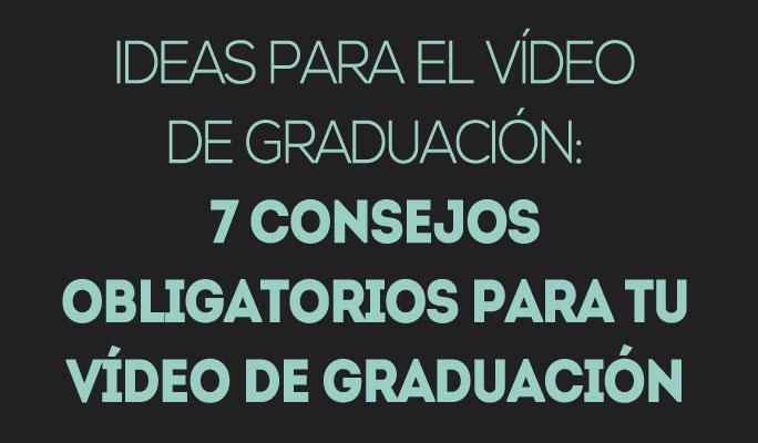 Ideas para el vídeo de graduación: 7 consejos para tu vídeo de graduación