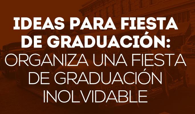 Ideas para fiesta de graduación: Organiza una fiesta de graduación inolvidable