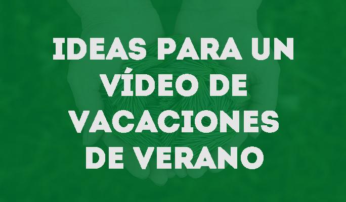Ideas para un vídeo de vacaciones de verano