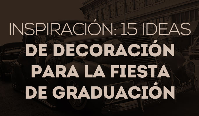 Inspiración: 15 ideas de decoración para la fiesta de graduación