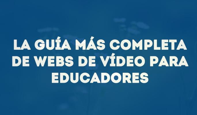 La guía más completa de webs de vídeo para educadores