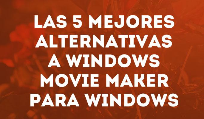 Las 5 mejores alternativas gratis a Windows Movie Maker en 2020