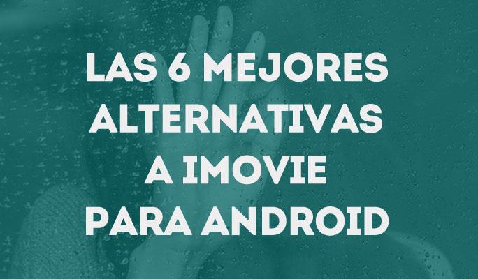 Las 6 mejores alternativas a iMovie para Android