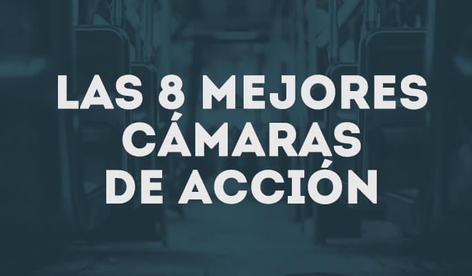 Las 8 mejores cámaras de acción
