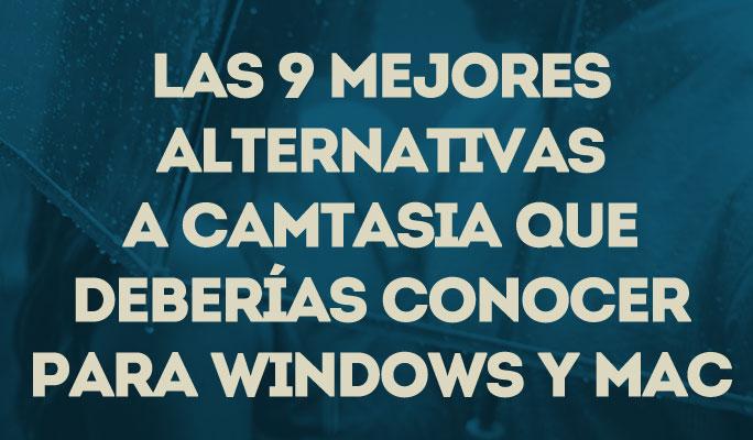Las 9 mejores alternativas a Camtasia que deberías conocer para Windows y Mac