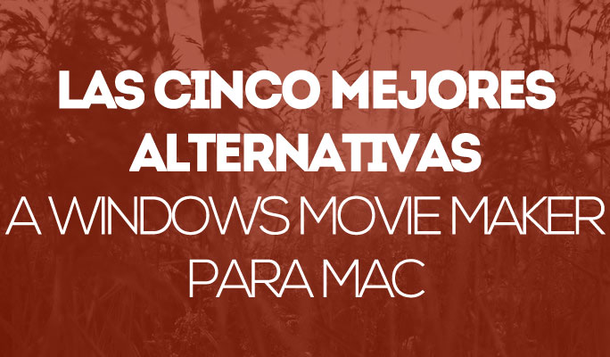 5 mejores alternativas gratis a Windows Movie Maker para Mac 2018