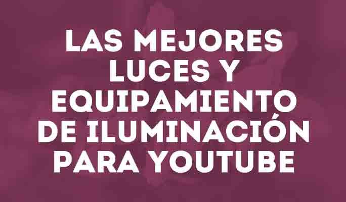 6 Tipos de Iluminación para Vídeos de YouTube