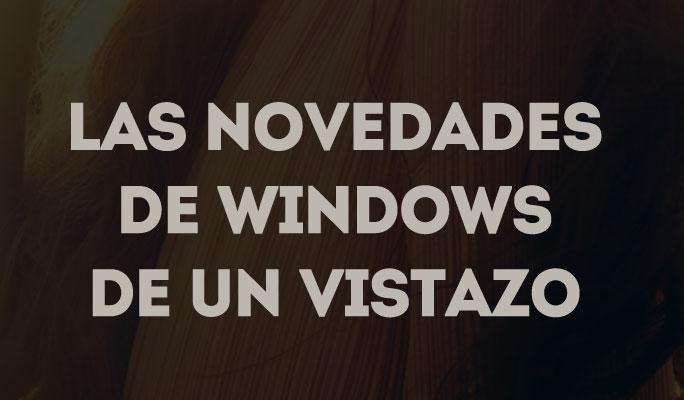 Las novedades de Windows de un vistazo
