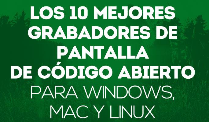 Los 10 Mejores Grabadores de Pantalla de Código Abierto para Windows, Mac, Linux
