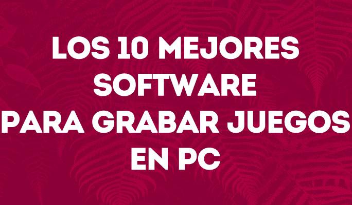 Los 10 Mejores Software para Grabar Juegos en PC
