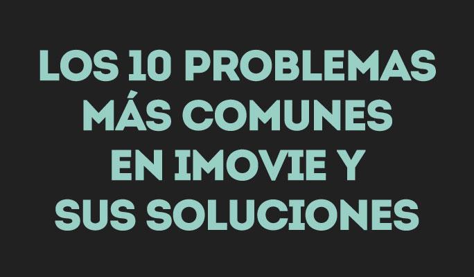 Los 10 problemas más comunes en iMovie y sus soluciones