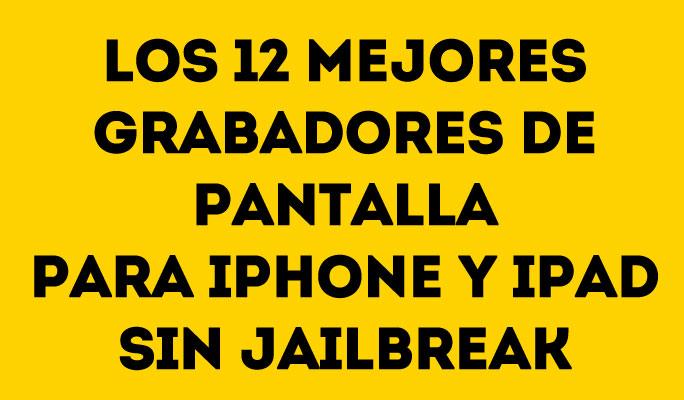 Los 12 mejores grabadores de pantalla para iPhone y iPad sin Jailbreak