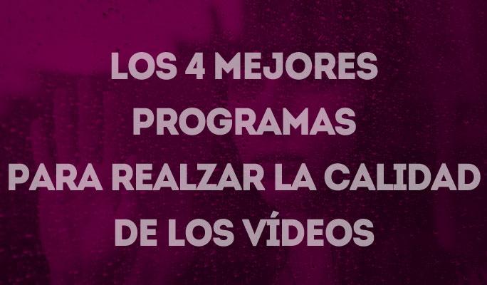 Los 4 mejores programas para realzar la calidad de los vídeos
