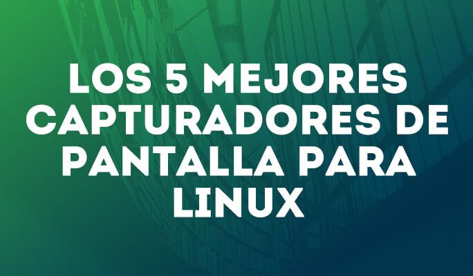 Los 5 mejores capturadores de pantalla para Linux