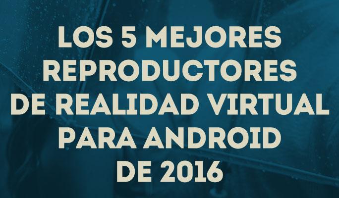 Los 5 mejores reproductores de Realidad Virtual para Android de 2016
