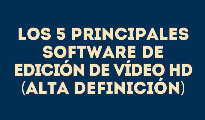 Los 5 principales software de edición de vídeo HD (Alta Definición)