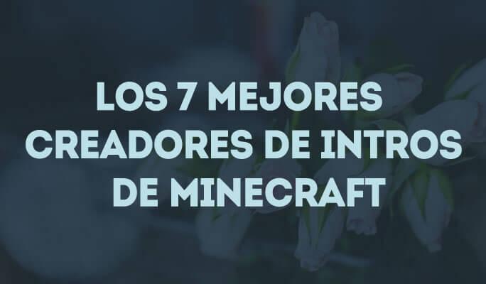 Los 7 mejores creadores de intros de Minecraft