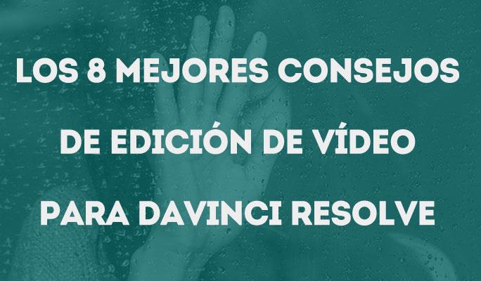 Los 8 mejores consejos de edición de vídeo para DaVinci Resolve