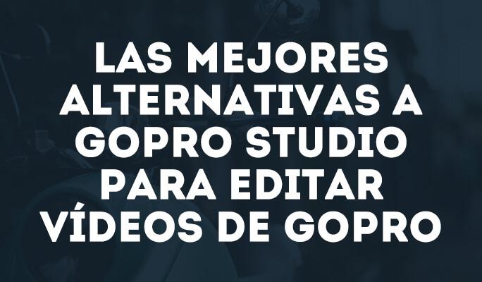 Las mejores alternativas a GoPro Studio para editar vídeos de GoPro