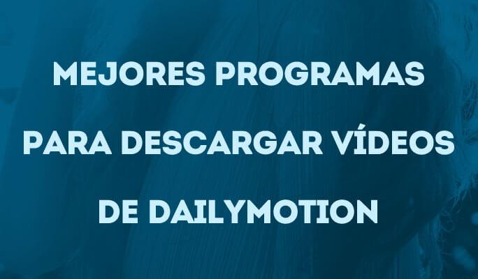 Mejores programas para descargar vídeos de Dailymotion