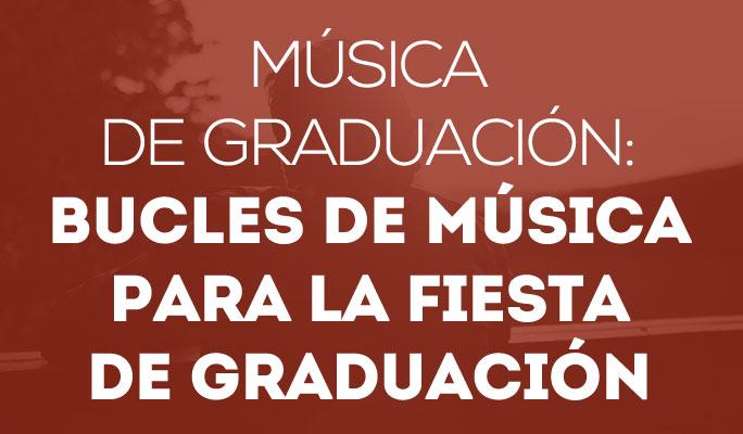 Música de graduación: bucles de música para la fiesta de graduación
