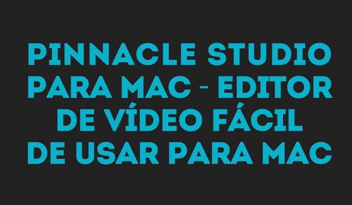 Pinnacle Studio para Mac - Editor de Vídeo Fácil de Usar para Mac