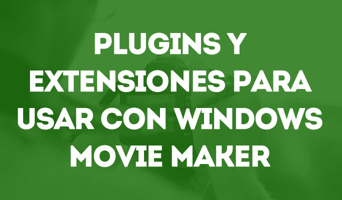 Como descargar efectos para Windows Movie Maker (Plugins y extensiones)