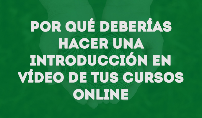 Por qué deberías hacer una introducción en vídeo de tus cursos online