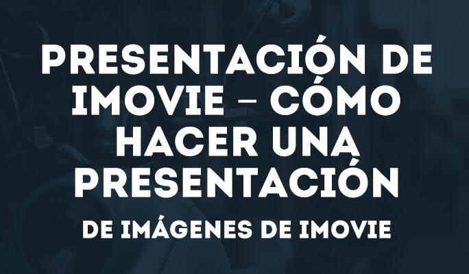 Presentación de iMovie – Cómo hacer una presentación de imágenes de iMovie