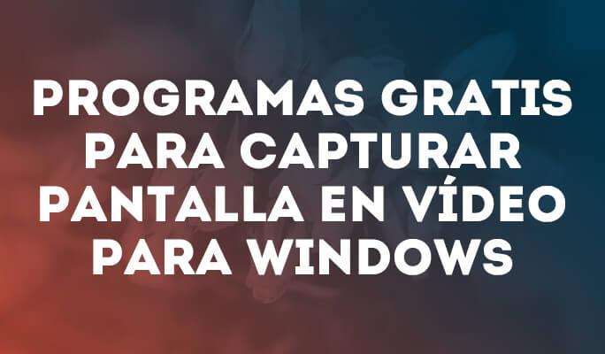 Programas gratis para capturar pantalla en vídeo para Windows 2019